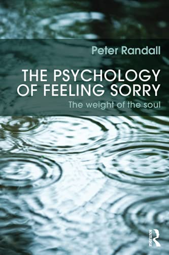 The Psychology of Feeling Sorry: The Weight of the Soul: Randall, Peter