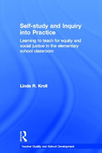 9780415600699: Self-study and Inquiry into Practice: Learning to teach for equity and social justice in the elementary school classroom (Teacher Quality and School Development)