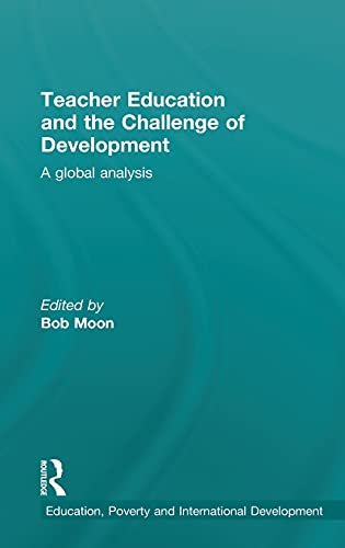 Teacher Education and the Challenge of Development: A Global Analysis (Education, Poverty and ...