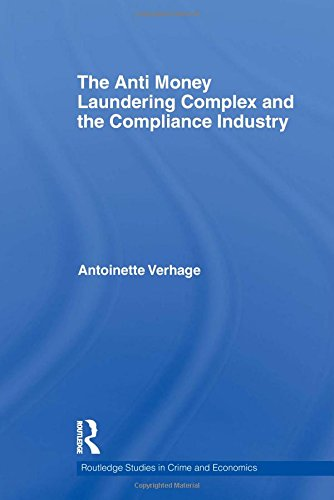 9780415600767: The Anti Money Laundering Complex and the Compliance Industry (Routledge Studies in Crime and Economics)