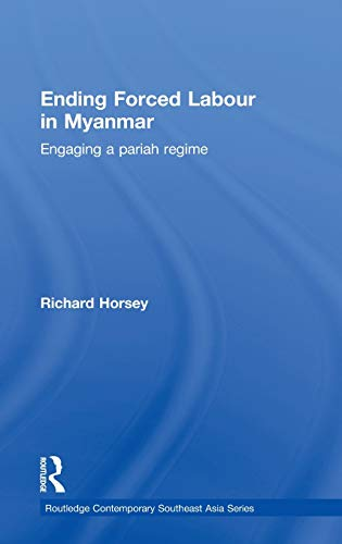 9780415600774: Ending Forced Labour in Myanmar: Engaging a Pariah Regime (Routledge Contemporary Southeast Asia Series)