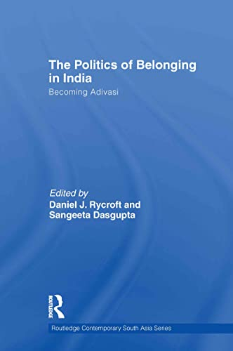 The Politics of Belonging in India: Becoming Adivasi (Routledge Contemporary South Asia Series) -- ...