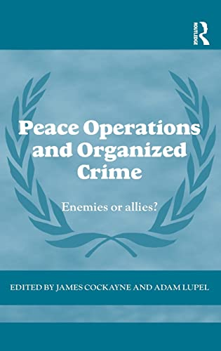 9780415601702: Peace Operations and Organized Crime: Enemies or Allies? (Cass Series on Peacekeeping)