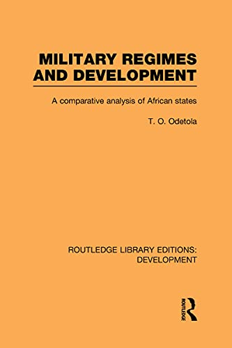 9780415601849: Military Regimes and Development: A Comparative Analysis in African Societies (Routledge Library Editions: Development)