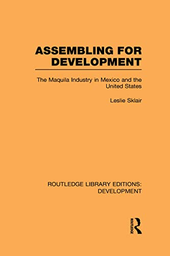 9780415601979: Routledge Library Editions: Development Mini-Set L: Sociology and Social Policy: Assembling for Development: The Maquila Industry in Mexico and the United States: Volume 9