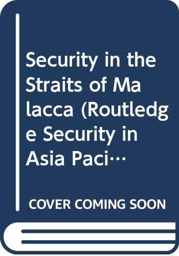 9780415602013: Security in the Straits of Malacca (Routledge Security in Asia Pacific Series)