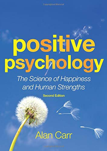 Positive Psychology: The Science of Happiness and Human Strengths: Carr, Alan
