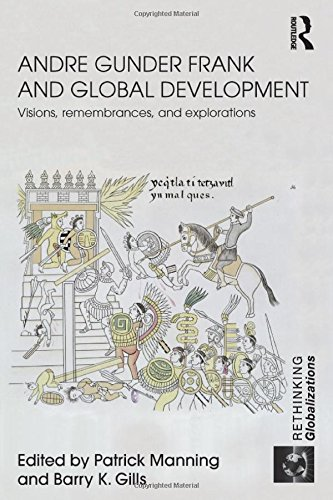 9780415602730: Andre Gunder Frank and Global Development: Visions, Remembrances, and Explorations (Rethinking Globalizations)