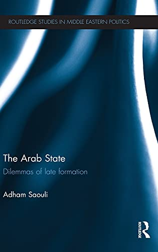 9780415602952: The Arab State: Dilemmas of Late Formation (Routledge Studies in Middle Eastern Politics)