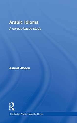 9780415603409: Arabic Idioms: A Corpus Based Study (Routledge Arabic Linguistics Series)
