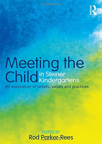 9780415603911: Meeting the Child in Steiner Kindergartens: An Exploration of Beliefs, Values and Practices