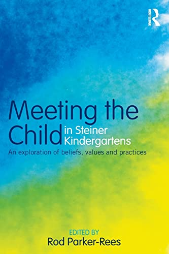 9780415603928: Meeting the Child in Steiner Kindergartens: An Exploration of Beliefs, Values and Practices