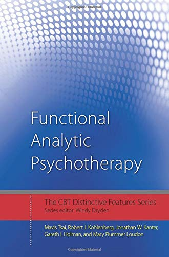 Functional Analytic Psychotherapy: Distinctive Features (CBT Distinctive Features): Tsai, Mavis; ...