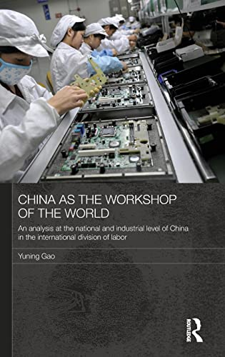 9780415604055: China as the Workshop of the World: An Analysis at the National and Industrial Level of China in the International Division of Labor (Routledge Studies on the Chinese Economy)