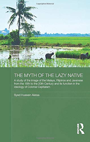 9780415604086: The Myth of the Lazy Native: A Study of the Image of the Malays, Filipinos and Javanese from the 16th to the 20th Century and Its Function in the Ideology of Colonial Capitalism