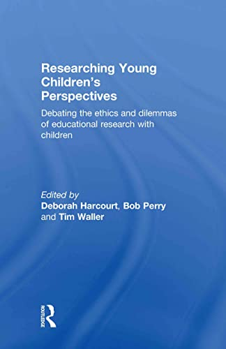 9780415604901: Researching Young Children's Perspectives: Debating the ethics and dilemmas of educational research with children
