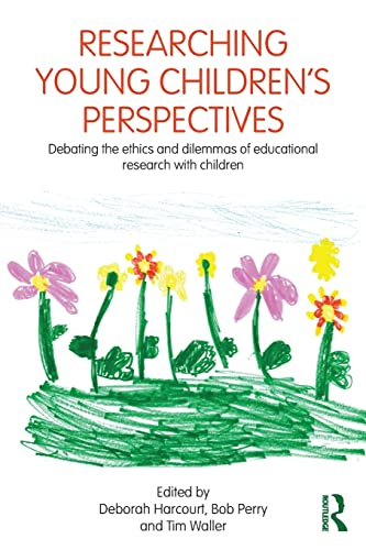 9780415604949: Researching Young Children's Perspectives: Debating the ethics and dilemmas of educational research with children