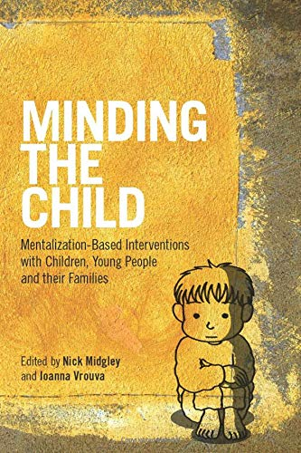 9780415605250: Minding the Child: Mentalization-Based Interventions with Children, Young People and Their Families
