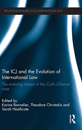 The ICJ and the Evolution of International Law: The Enduring Impact of the Corfu Channel Case (...