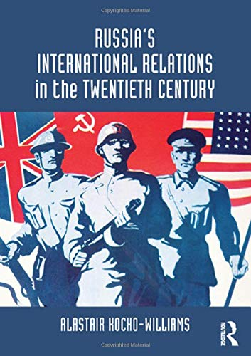 Russia's International Relations in the Twentieth Century: Kocho-Williams, Alastair