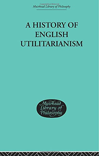 9780415606769: A History of English Utilitarianism