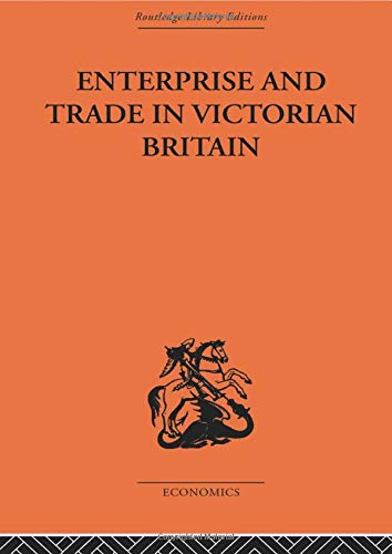 9780415607056: Enterprise and Trade in Victorian Britain: Essays in Historical Economics