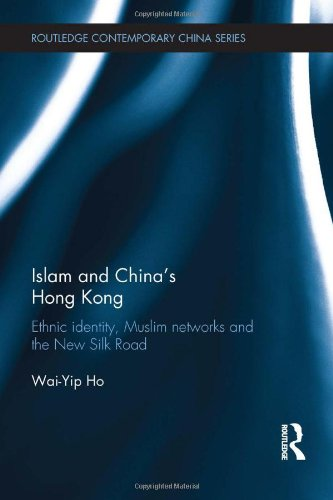 9780415607254: Islam and China's Hong Kong: Ethnic Identity, Muslim Networks and the New Silk Road (Routledge Contemporary China Series)