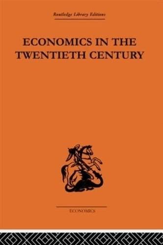 9780415607308: Economics in the Twentieth Century: The History of its International Development (Routledge Library Editions - Economics)