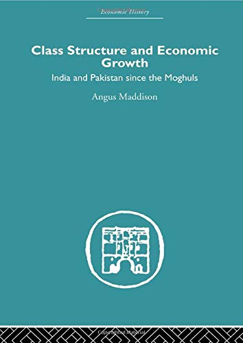 9780415607766: Class Structure and Economic Growth: India and Pakistan Since the Moghuls