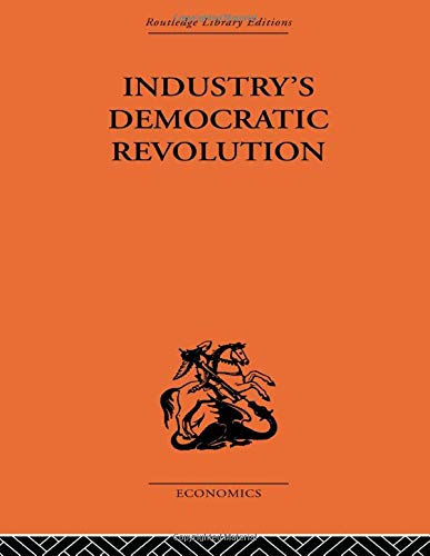 9780415607940: Industry's Democratic Revolution