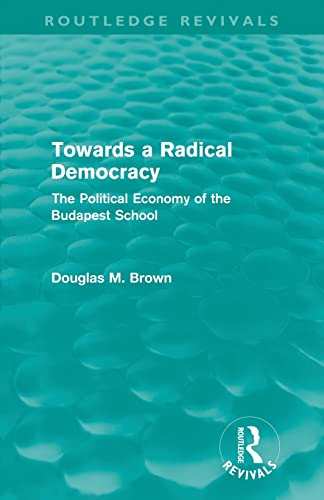 9780415608800: Towards a Radical Democracy (Routledge Revivals): The Political Economy of the Budapest School