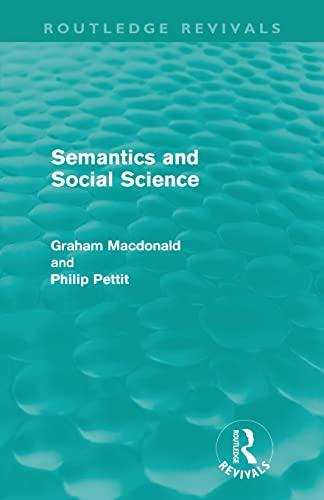 Semantics and Social Science (Routledge Revivals) (0415608996) by MacDonald, Graham; Pettit, Philip