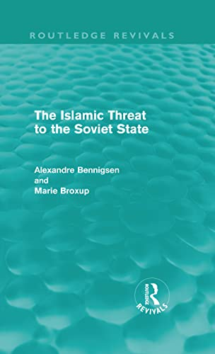 The Islamic Threat to the Soviet State: Alexandre Bennigsen (Author)/