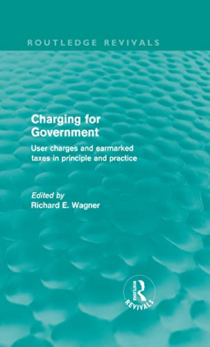 9780415609272: Charging for Government (Routledge Revivals): User charges and earmarked taxes in principle and practice (Volume 14)
