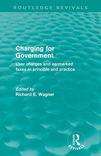 9780415609289: Charging for Government (Routledge Revivals): User Charges and Earmarked Taxes in Principle and Practice