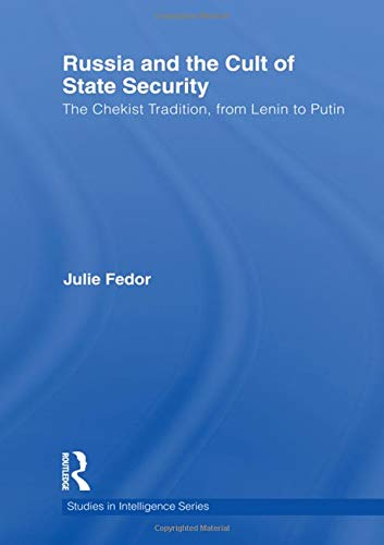 9780415609333: Russia and the Cult of State Security: The Chekist Tradition, From Lenin to Putin (Studies in Intelligence)