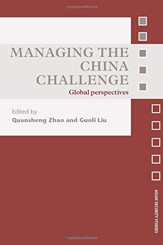 Managing the China Challenge: Global Perspectives (Asian Security Studies)