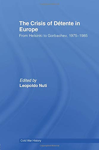 9780415609500: The Crisis of D�tente in Europe: From Helsinki to Gorbachev 1975-1985