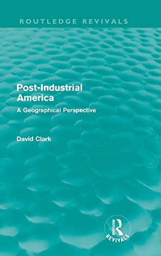 9780415609524: Post-Industrial America (Routledge Revivals): A Geographical Perspective