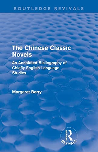 9780415609791: The Chinese Classic Novels (Routledge Revivals): An Annotated Bibliography of Chiefly English-Language Studies