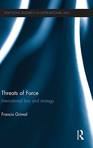 9780415609852: Threats of Force: International Law and Strategy (Routledge Research in International Law)