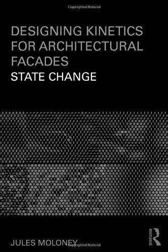 Designing Kinetics for Architectural Facades: State Change: Jules Moloney