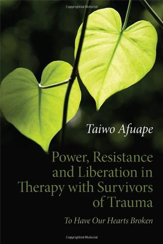 9780415611886: Power, Resistance and Liberation in Therapy with Survivors of Trauma: To Have Our Hearts Broken