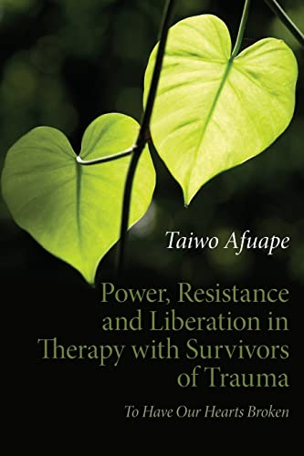 9780415611893: Power, Resistance and Liberation in Therapy with Survivors of Trauma: To Have Our Hearts Broken