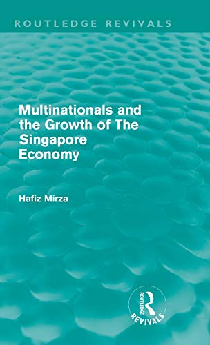 Multinationals and the Growth of the Singapore Economy (Routledge Revivals): Hafiz Mirza
