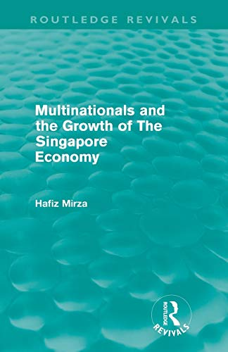 9780415612234: Multinationals and the growth of the Singapore economy (Routledge Revivals)