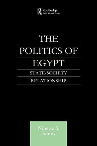 9780415612746: The Politics of Egypt: State-Society Relationship