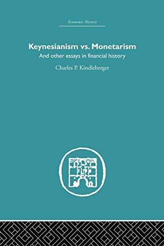Keynesianism vs. Monetarism: And other essays in financial history: Kindleberger,Charles