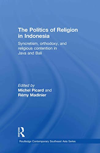 9780415613118: The Politics of Religion in Indonesia: Syncretism, Orthodoxy, and Religious Contention in Java and Bali (Routledge Contemporary Southeast Asia Series)
