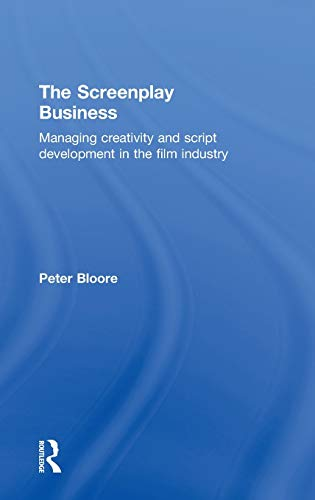 9780415613323: The Screenplay Business: Managing Creativity and Script Development in the Film Industry